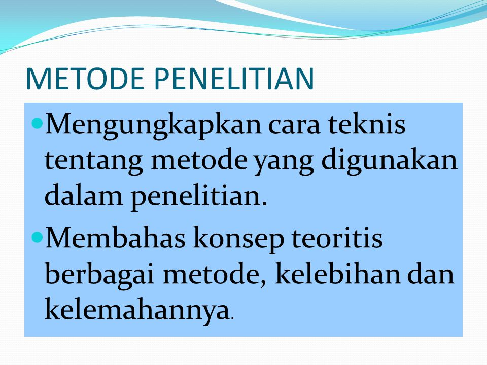 METODE PENELITIAN Mengungkapkan cara teknis tentang metode yang digunakan dalam penelitian.