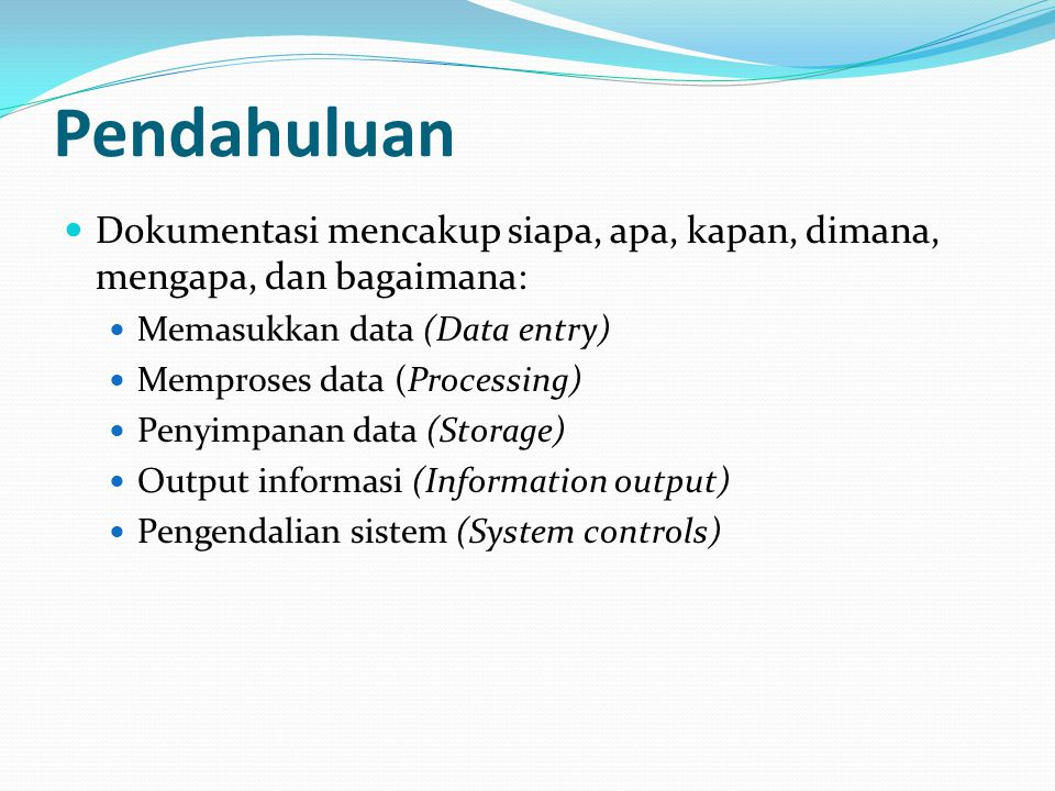 Pendahuluan Dokumentasi mencakup siapa, apa, kapan, dimana, mengapa, dan bagaimana: Memasukkan data (Data entry)