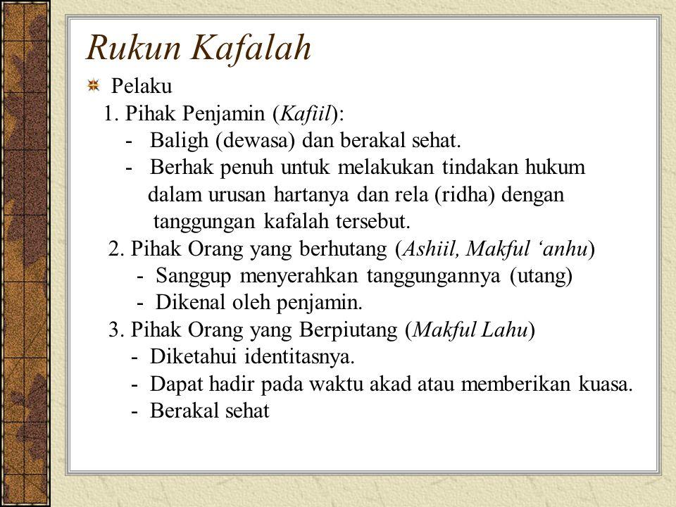 Rukun Kafalah Pelaku 1. Pihak Penjamin (Kafiil):