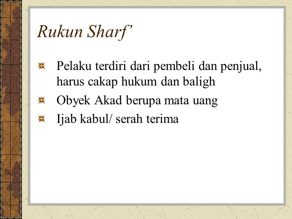 Rukun Sharf' Pelaku terdiri dari pembeli dan penjual, harus cakap hukum dan baligh. Obyek Akad berupa mata uang.