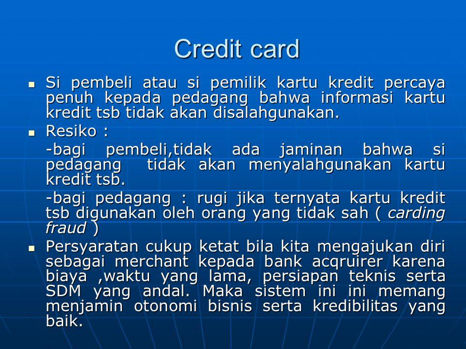 Credit card Si pembeli atau si pemilik kartu kredit percaya penuh kepada pedagang bahwa informasi kartu kredit tsb tidak akan disalahgunakan.
