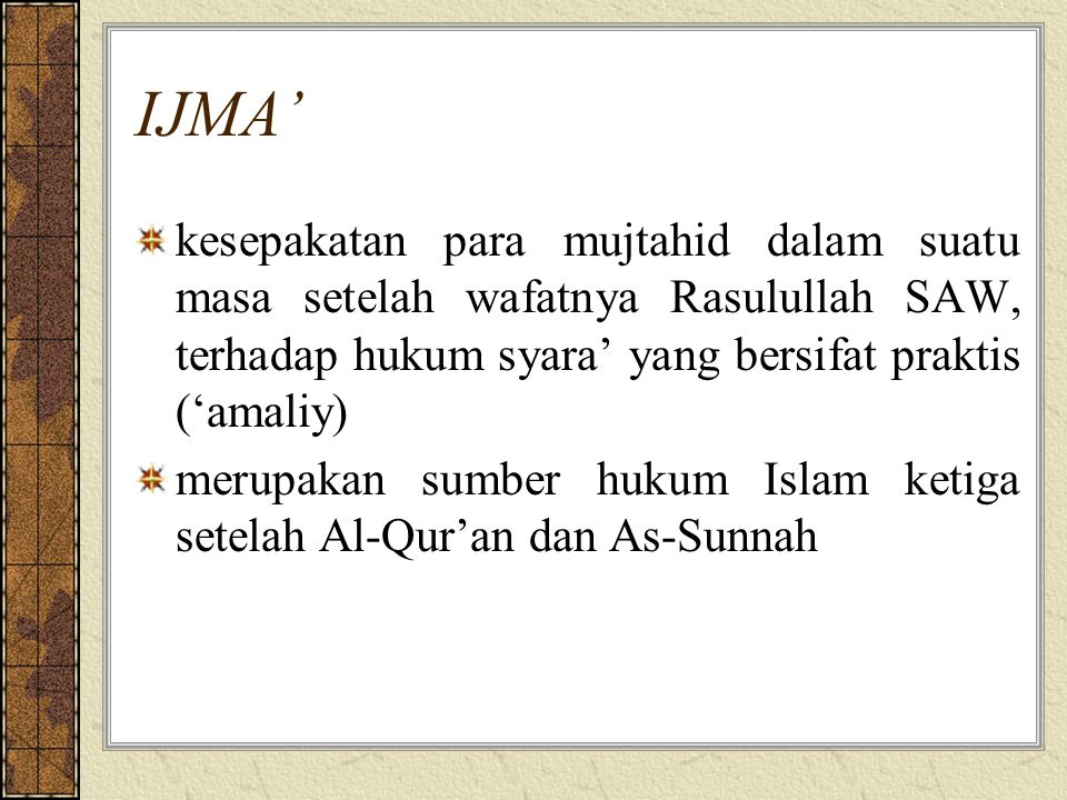 IJMA' kesepakatan para mujtahid dalam suatu masa setelah wafatnya Rasulullah SAW, terhadap hukum syara' yang bersifat praktis ('amaliy)
