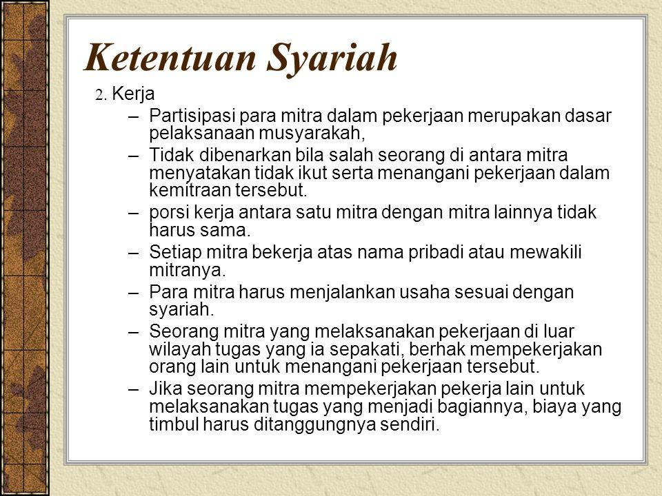 Ketentuan Syariah 2. Kerja. Partisipasi para mitra dalam pekerjaan merupakan dasar pelaksanaan musyarakah,