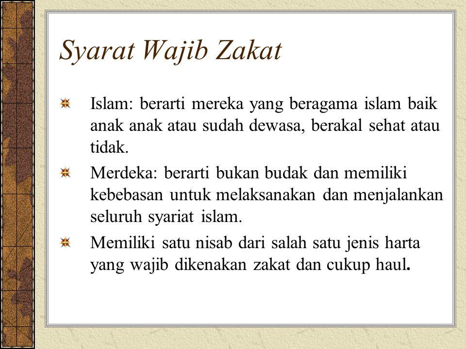 Syarat Wajib Zakat Islam: berarti mereka yang beragama islam baik anak anak atau sudah dewasa, berakal sehat atau tidak.