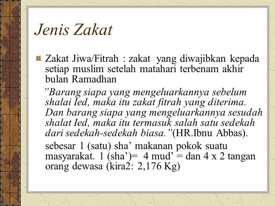 Jenis Zakat Zakat Jiwa/Fitrah : zakat yang diwajibkan kepada setiap muslim setelah matahari terbenam akhir bulan Ramadhan.