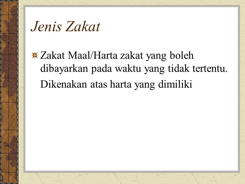 Jenis Zakat Zakat Maal/Harta zakat yang boleh dibayarkan pada waktu yang tidak tertentu.