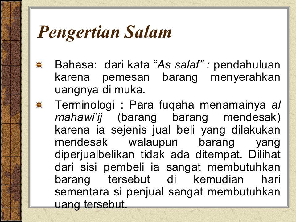 Pengertian Salam Bahasa: dari kata As salaf : pendahuluan karena pemesan barang menyerahkan uangnya di muka.