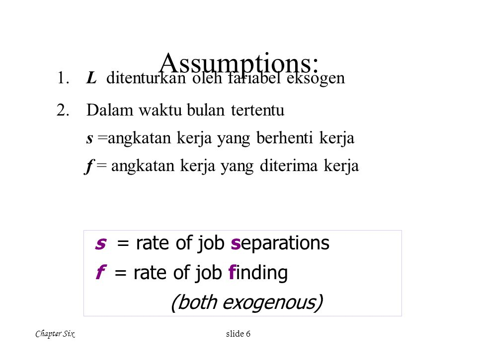Assumptions: s = rate of job separations f = rate of job finding