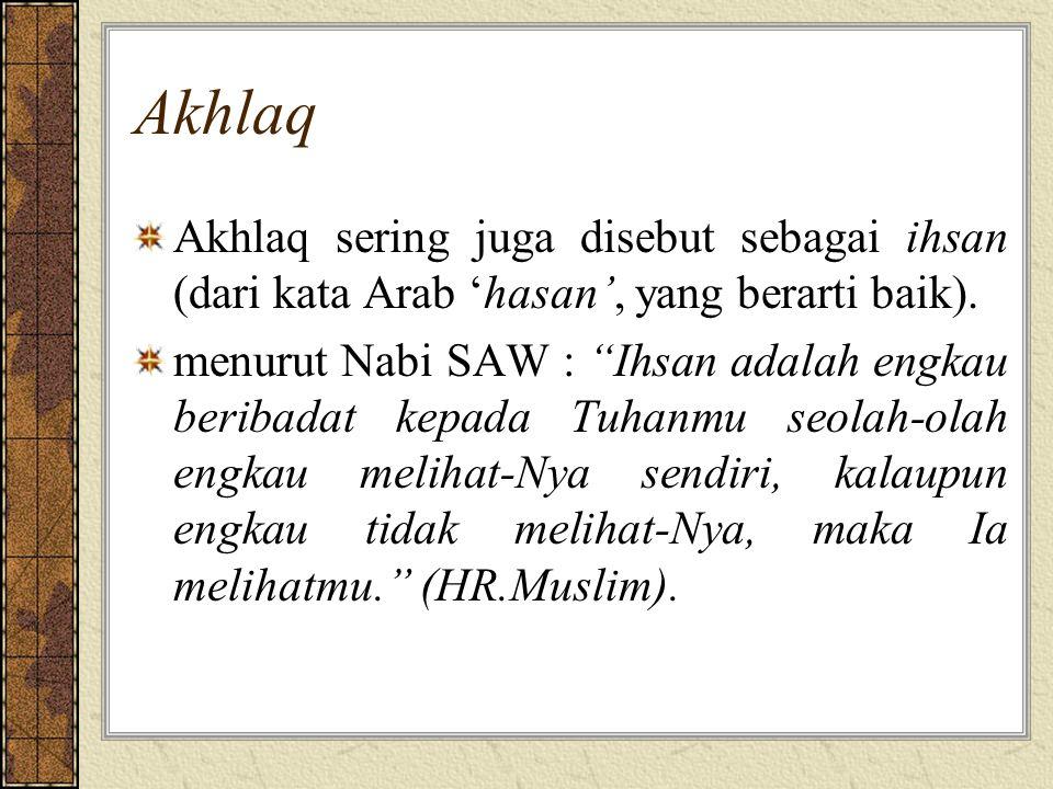 Akhlaq Akhlaq sering juga disebut sebagai ihsan (dari kata Arab 'hasan', yang berarti baik).