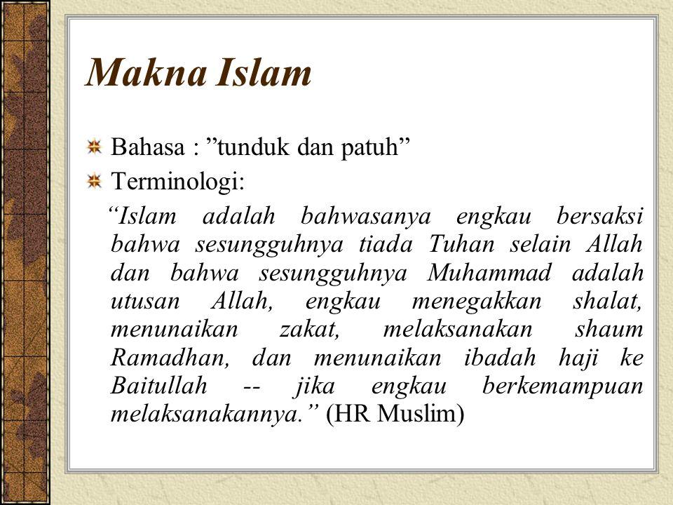 Makna Islam Bahasa : tunduk dan patuh Terminologi: