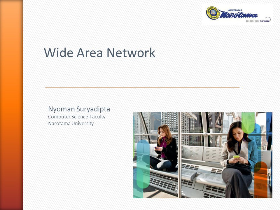 Wide Area Network Nyoman Suryadipta Computer Science Faculty