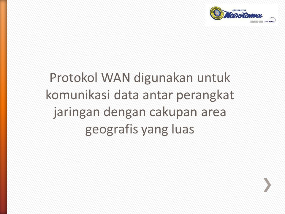 Protokol WAN digunakan untuk komunikasi data antar perangkat jaringan dengan cakupan area geografis yang luas