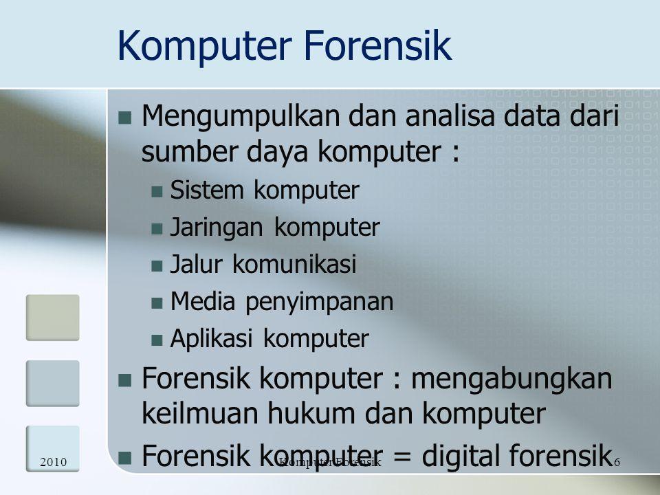 Komputer Forensik Mengumpulkan dan analisa data dari sumber daya komputer : Sistem komputer. Jaringan komputer.