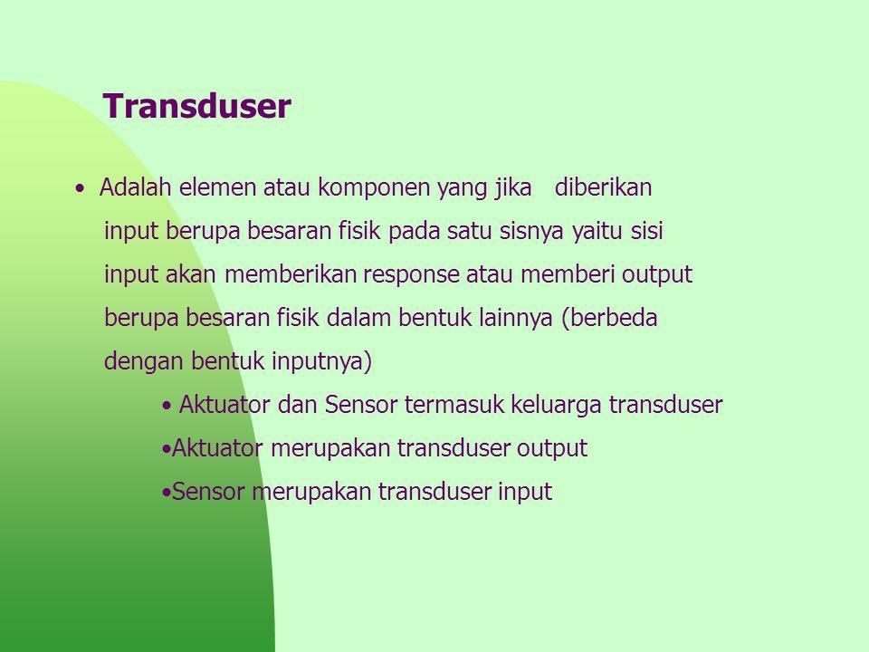 Transduser Adalah elemen atau komponen yang jika diberikan