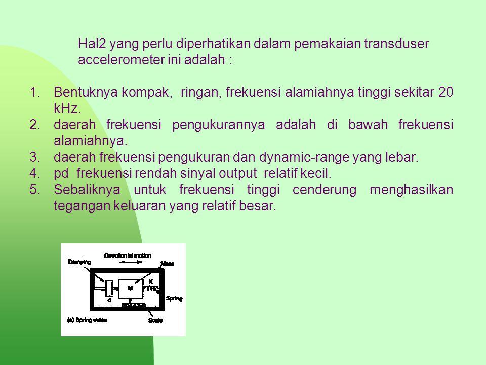 Hal2 yang perlu diperhatikan dalam pemakaian transduser accelerometer ini adalah :