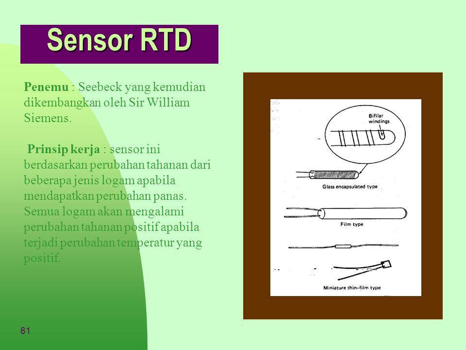 Sensor RTD Penemu : Seebeck yang kemudian dikembangkan oleh Sir William Siemens.