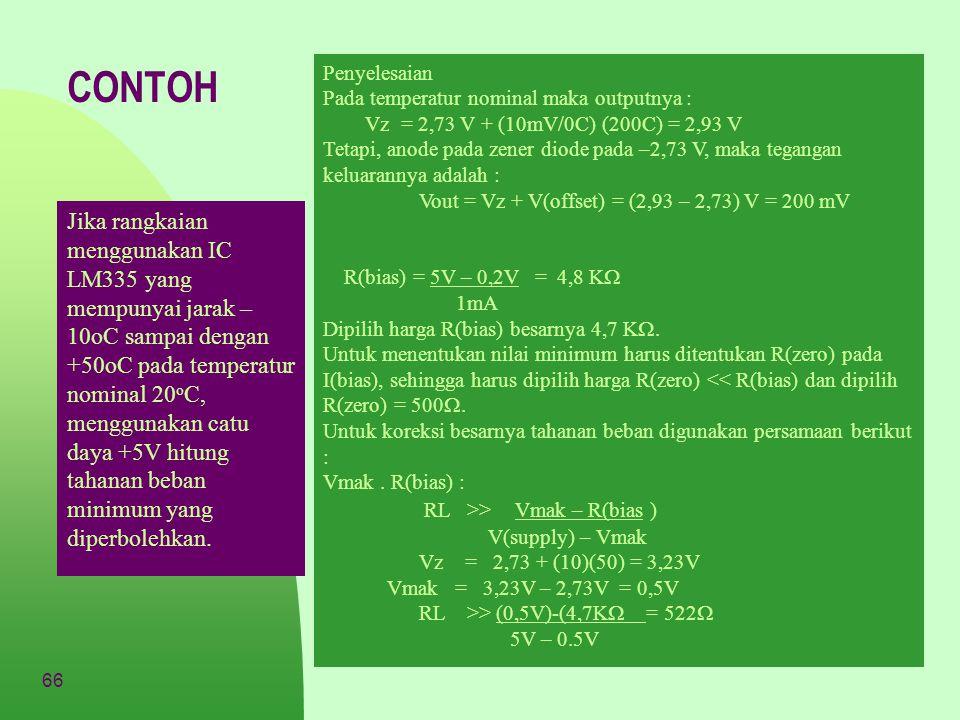 Penyelesaian Pada temperatur nominal maka outputnya : Vz = 2,73 V + (10mV/0C) (200C) = 2,93 V.
