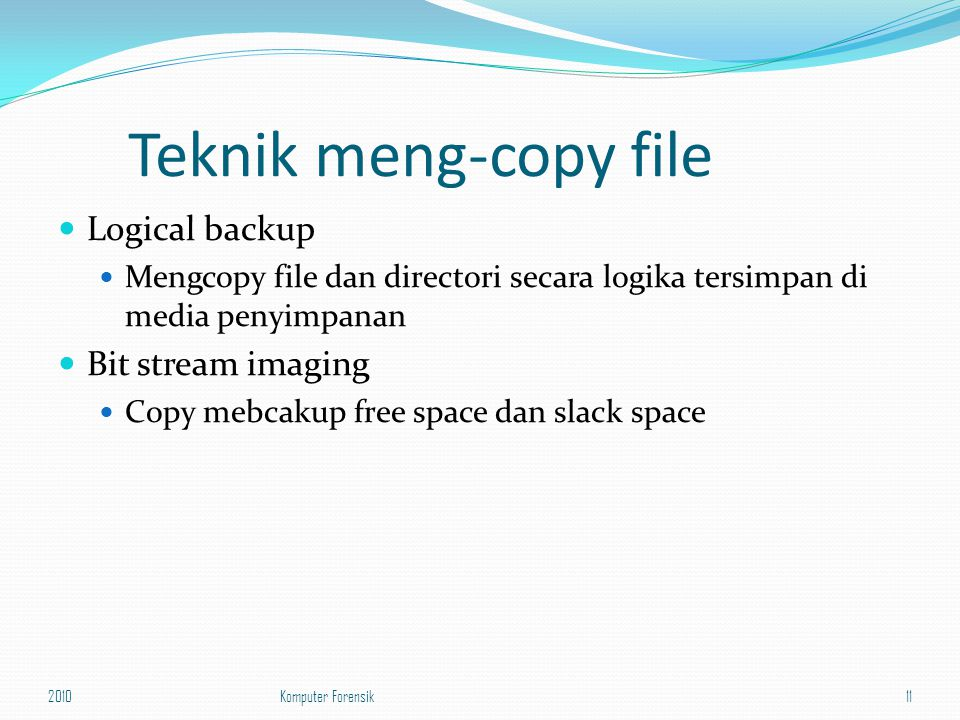 Teknik meng-copy file Logical backup Bit stream imaging