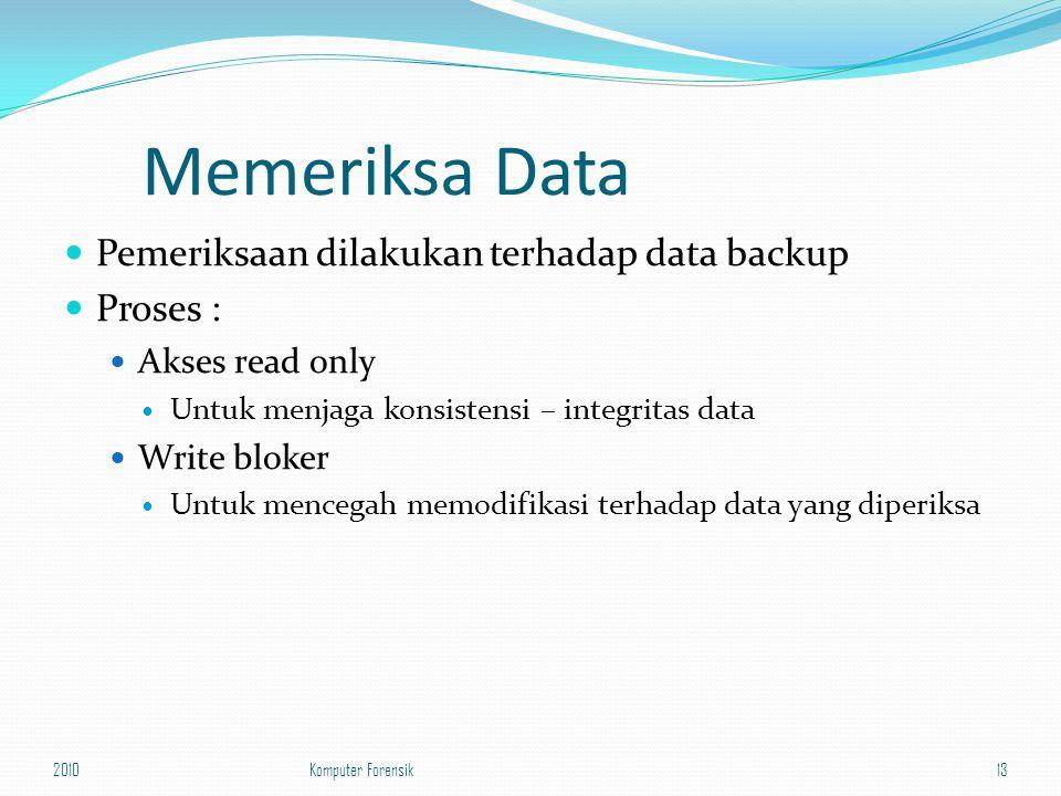 Memeriksa Data Pemeriksaan dilakukan terhadap data backup Proses :