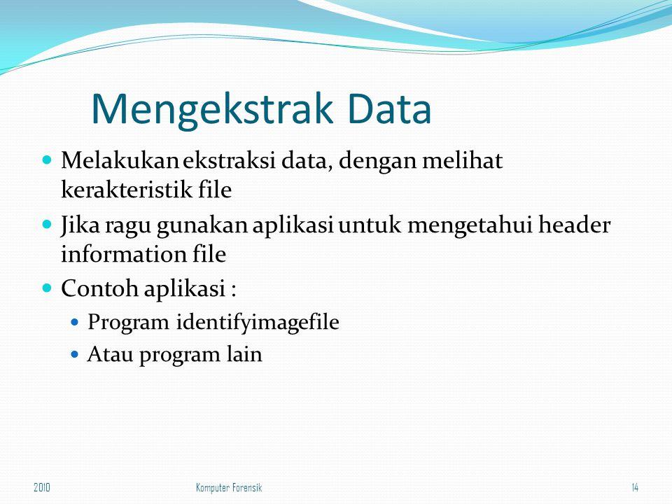 Mengekstrak Data Melakukan ekstraksi data, dengan melihat kerakteristik file. Jika ragu gunakan aplikasi untuk mengetahui header information file.