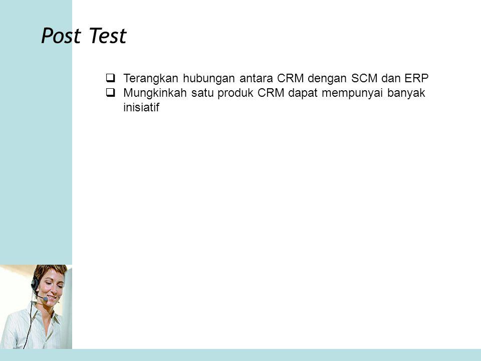 Post Test Terangkan hubungan antara CRM dengan SCM dan ERP