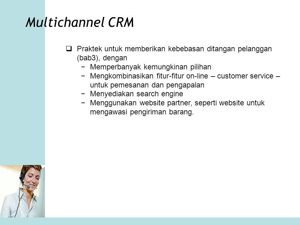 Multichannel CRM Praktek untuk memberikan kebebasan ditangan pelanggan (bab3), dengan. Memperbanyak kemungkinan pilihan.