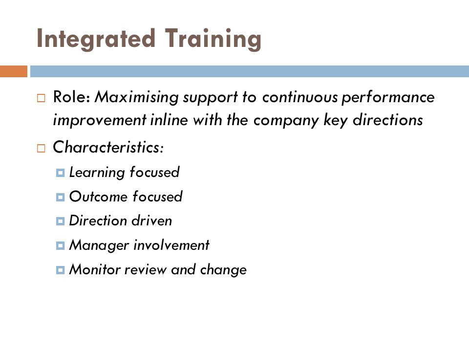 Integrated Training Role: Maximising support to continuous performance improvement inline with the company key directions.
