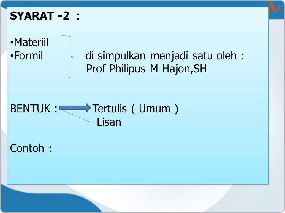 SYARAT -2 : Materiil. Formil di simpulkan menjadi satu oleh : Prof Philipus M Hajon,SH.