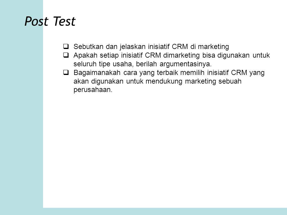 Post Test Sebutkan dan jelaskan inisiatif CRM di marketing
