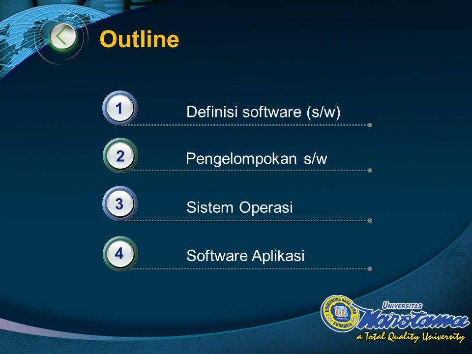 Outline 1 Definisi software (s/w) 2 Pengelompokan s/w 3 Sistem Operasi