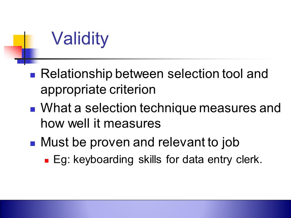 Validity Relationship between selection tool and appropriate criterion