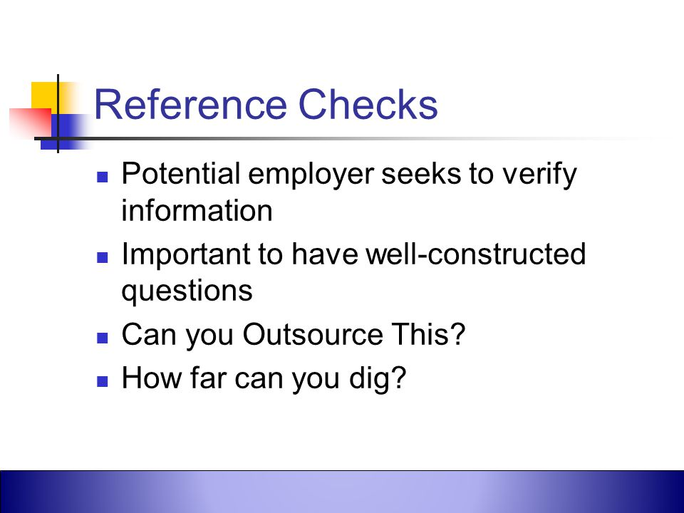 Reference Checks Potential employer seeks to verify information
