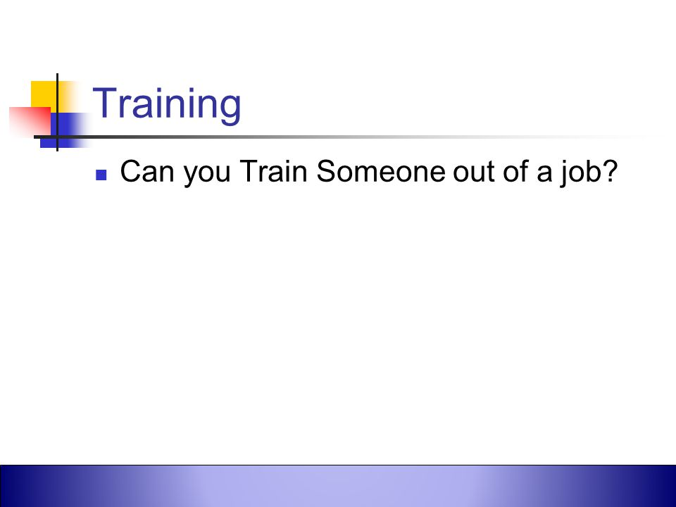 Training Can you Train Someone out of a job
