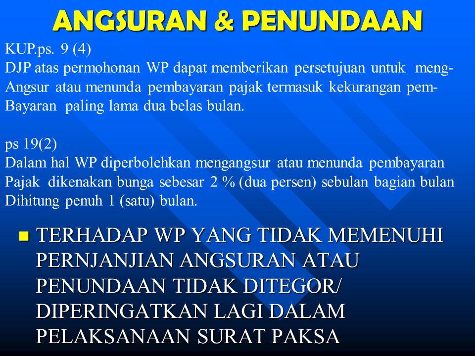 ANGSURAN & PENUNDAAN KUP.ps. 9 (4) DJP atas permohonan WP dapat memberikan persetujuan untuk meng-