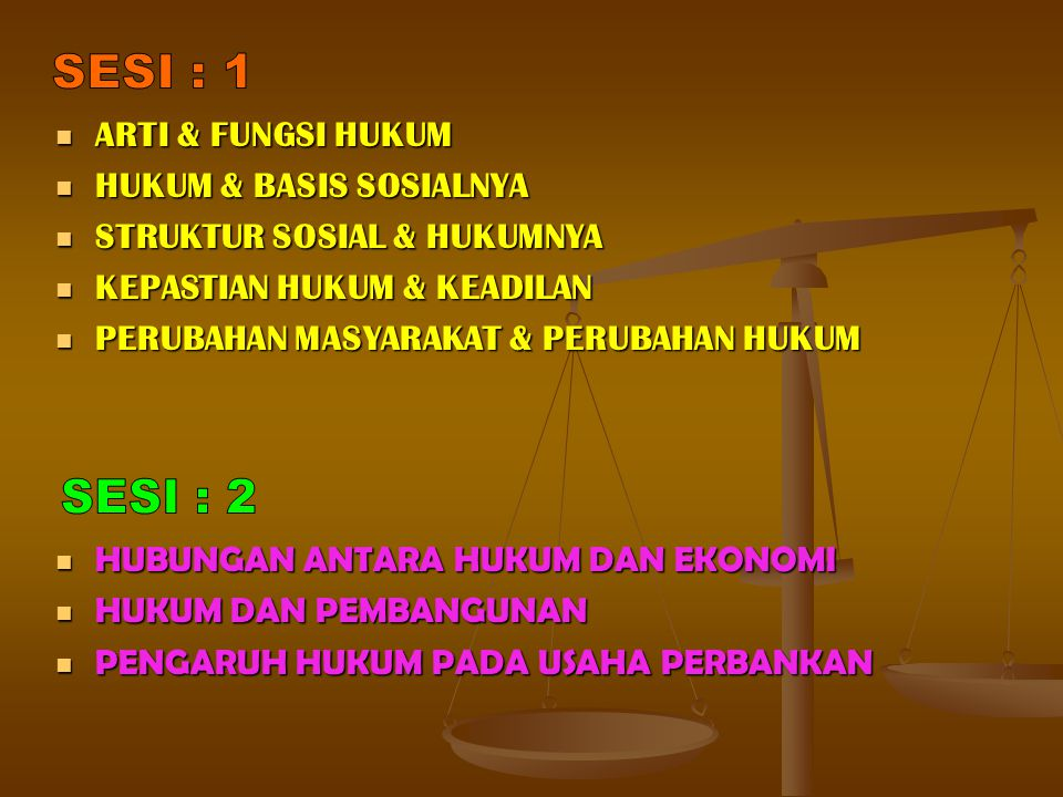 SESI : 1 SESI : 2 ARTI & FUNGSI HUKUM HUKUM & BASIS SOSIALNYA