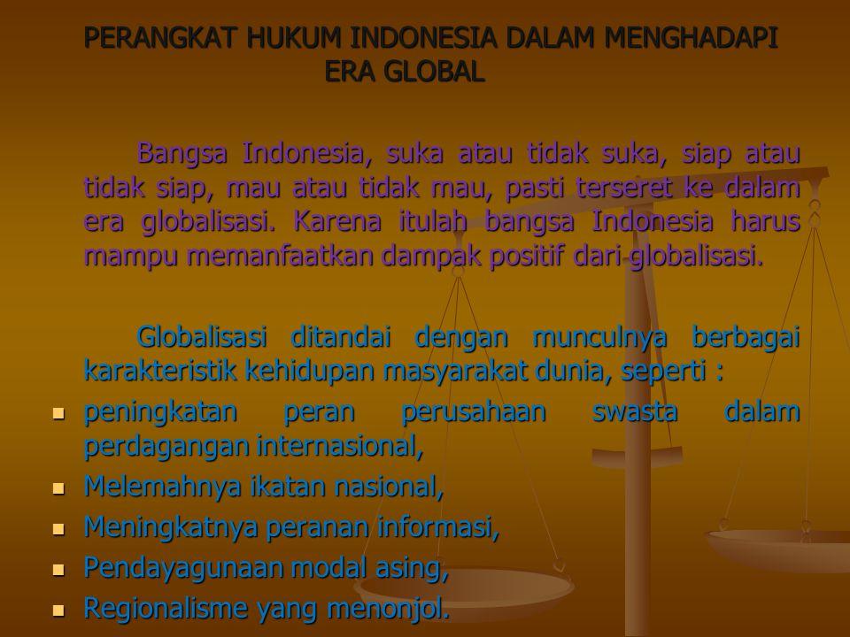PERANGKAT HUKUM INDONESIA DALAM MENGHADAPI ERA GLOBAL