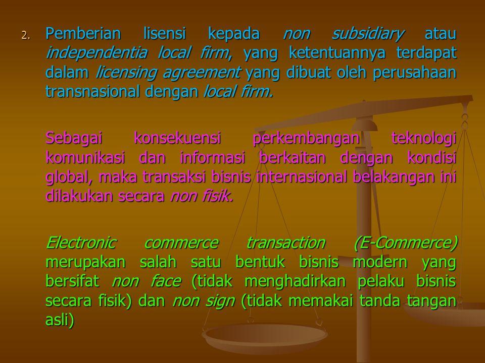 Pemberian lisensi kepada non subsidiary atau independentia local firm, yang ketentuannya terdapat dalam licensing agreement yang dibuat oleh perusahaan transnasional dengan local firm.