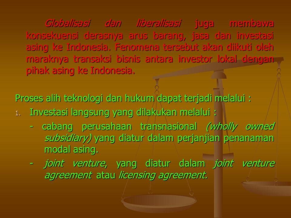 Globalisasi dan liberalisasi juga membawa konsekuensi derasnya arus barang, jasa dan investasi asing ke Indonesia. Fenomena tersebut akan diikuti oleh maraknya transaksi bisnis antara investor lokal dengan pihak asing ke Indonesia.
