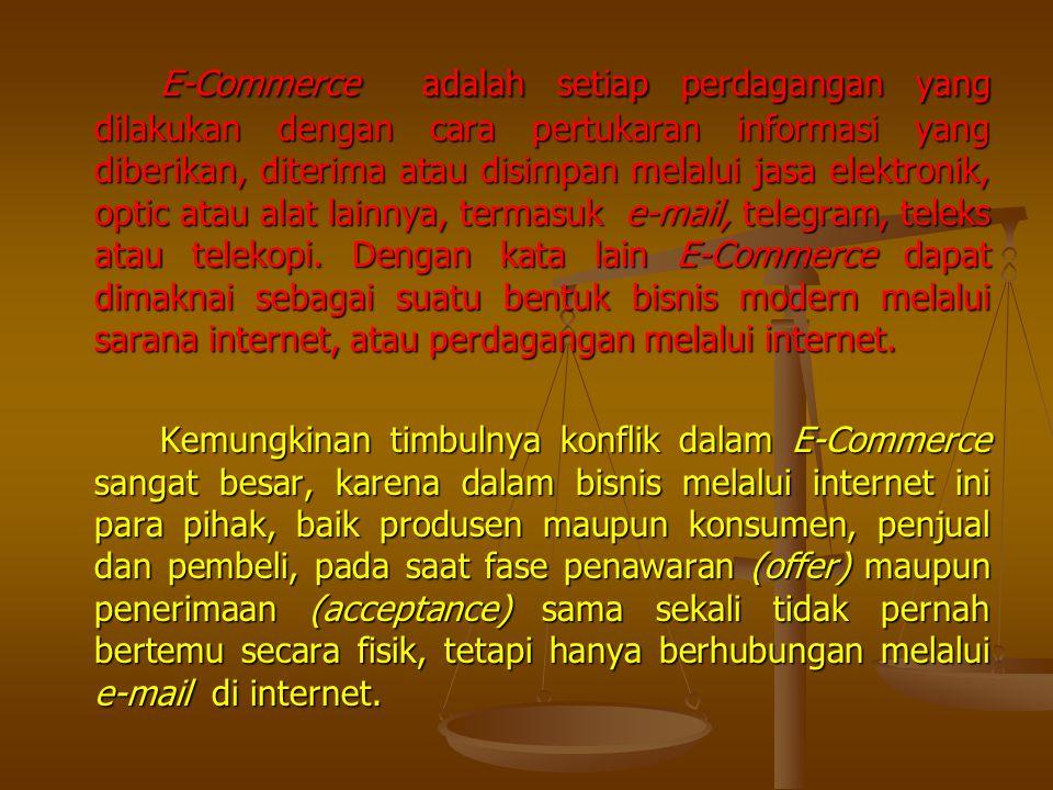 E-Commerce adalah setiap perdagangan yang dilakukan dengan cara pertukaran informasi yang diberikan, diterima atau disimpan melalui jasa elektronik, optic atau alat lainnya, termasuk e-mail, telegram, teleks atau telekopi. Dengan kata lain E-Commerce dapat dimaknai sebagai suatu bentuk bisnis modern melalui sarana internet, atau perdagangan melalui internet.