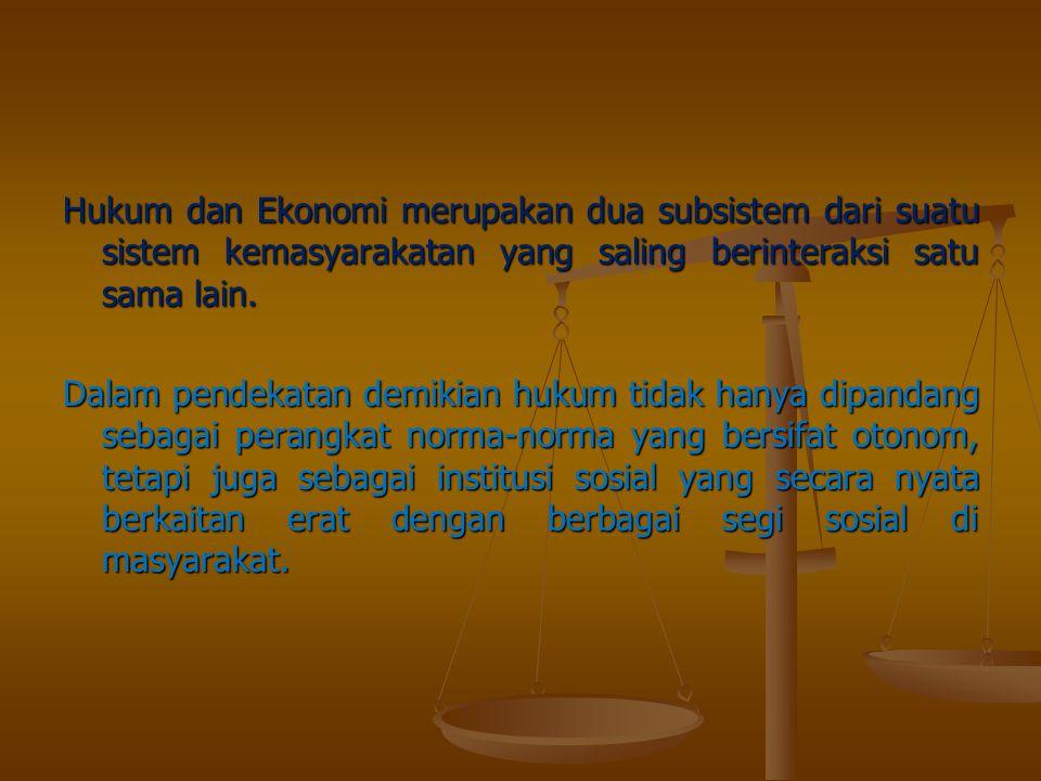 Hukum dan Ekonomi merupakan dua subsistem dari suatu sistem kemasyarakatan yang saling berinteraksi satu sama lain.