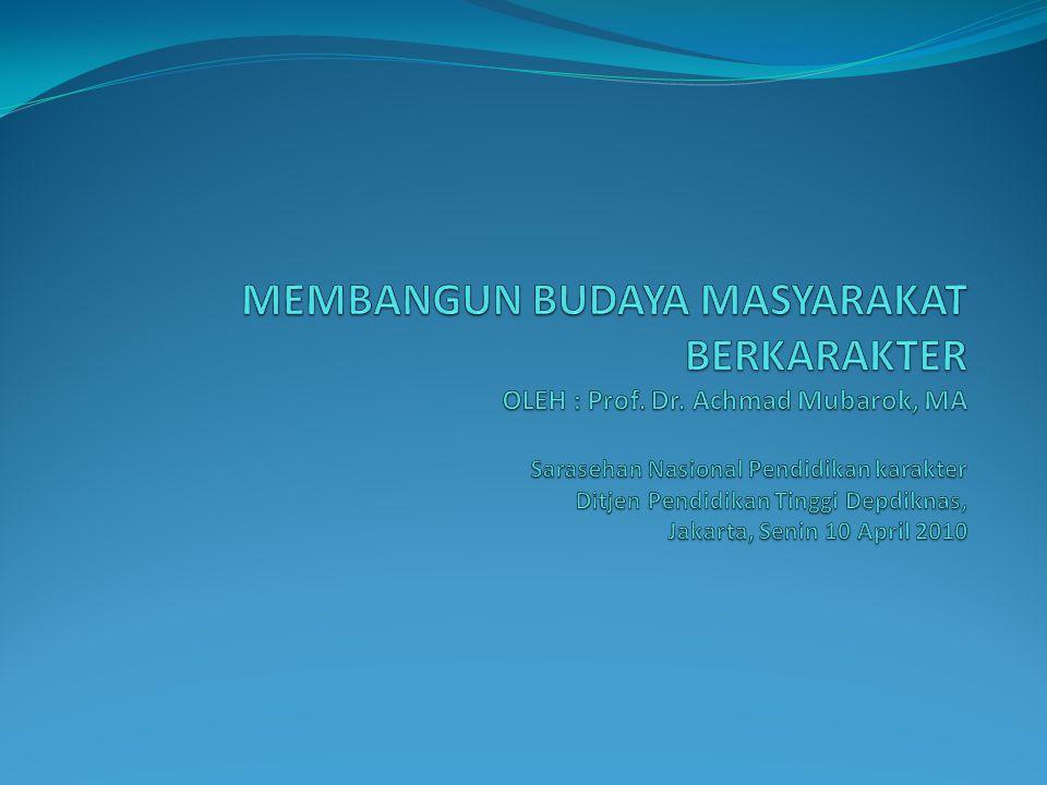 MEMBANGUN BUDAYA MASYARAKAT BERKARAKTER OLEH : Prof. Dr