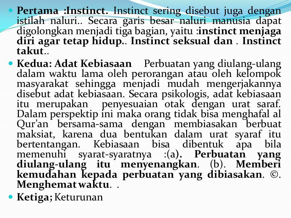 Pertama :Instinct. Instinct sering disebut juga dengan istilah naluri