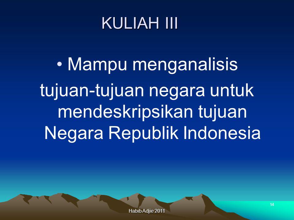 KULIAH III Mampu menganalisis. tujuan-tujuan negara untuk mendeskripsikan tujuan Negara Republik Indonesia.
