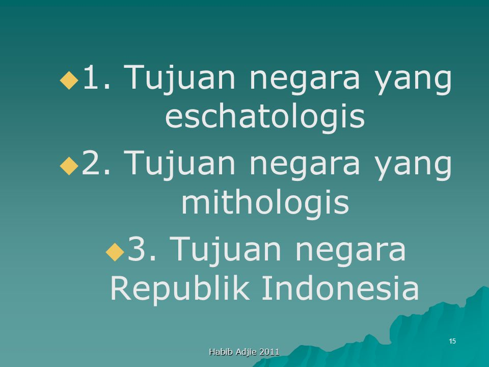 1. Tujuan negara yang eschatologis 2. Tujuan negara yang mithologis