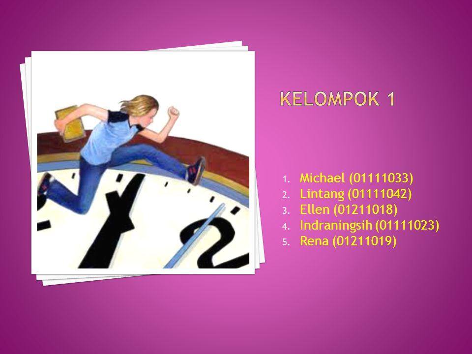 Kelompok 1 Michael (01111033) Lintang (01111042) Ellen (01211018)
