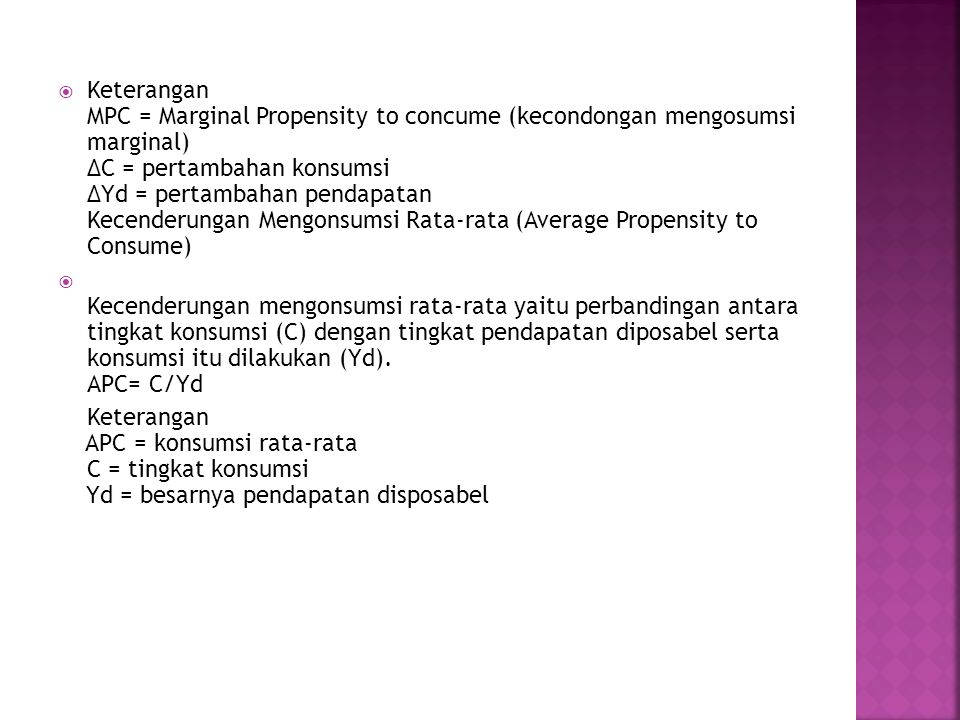 Keterangan MPC = Marginal Propensity to concume (kecondongan mengosumsi marginal) ∆C = pertambahan konsumsi ∆Yd = pertambahan pendapatan Kecenderungan Mengonsumsi Rata-rata (Average Propensity to Consume)
