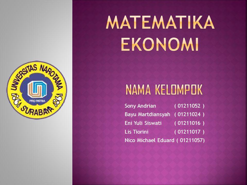 matematika ekonomi Nama kelompok Sony Andrian ( 01211052 )