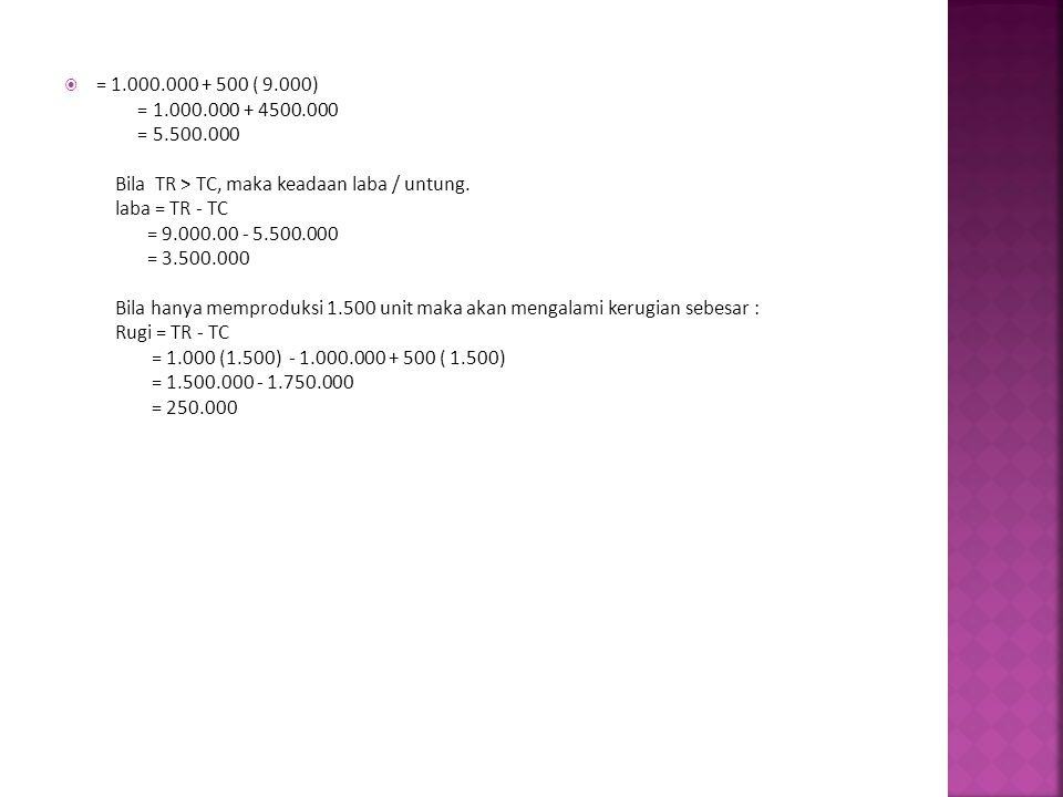 = 1.000.000 + 500 ( 9.000) = 1.000.000 + 4500.000 = 5.500.000 Bila TR > TC, maka keadaan laba / untung.