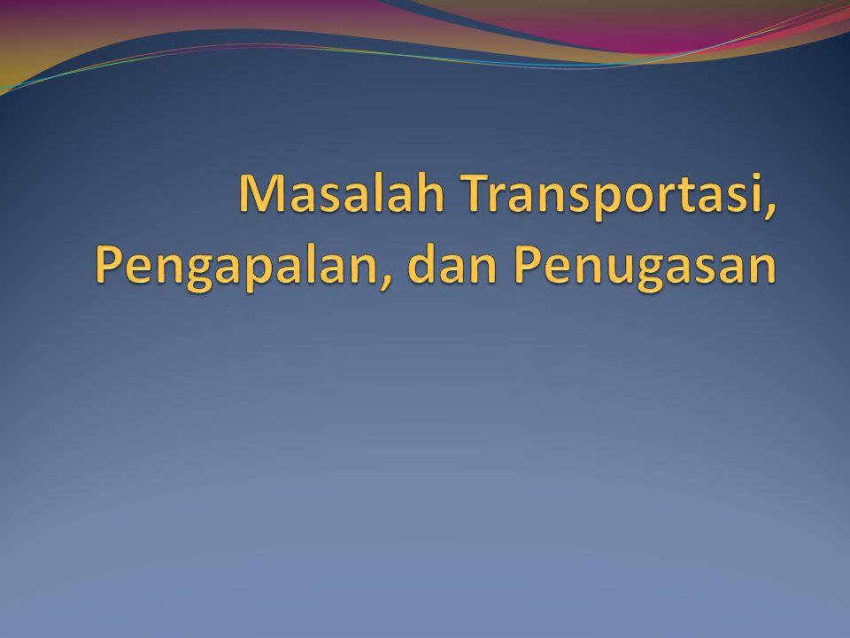 Masalah Transportasi, Pengapalan, dan Penugasan
