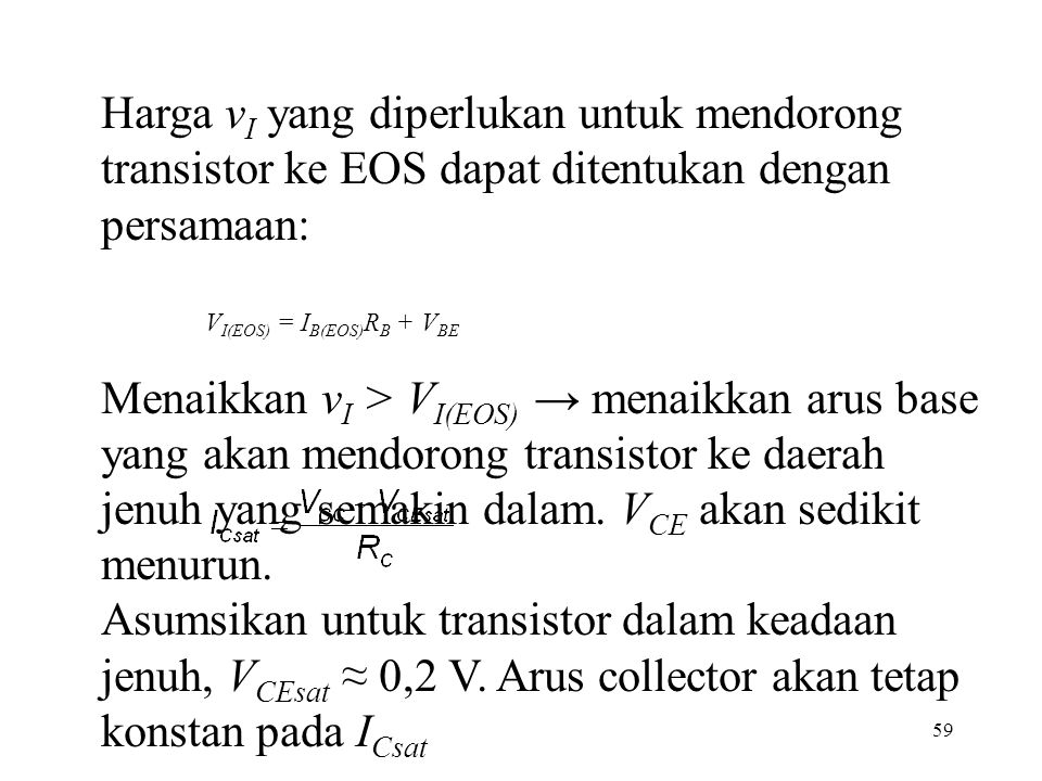 Harga vI yang diperlukan untuk mendorong transistor ke EOS dapat ditentukan dengan persamaan: